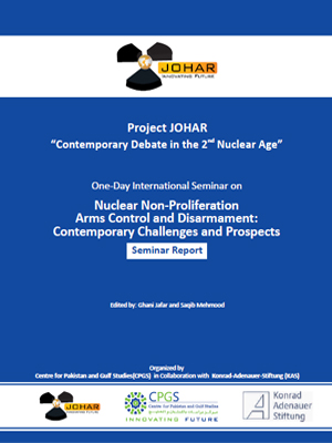 "Project JOHAR ""Contemporary Debate in the 2nd Nuclear Age"" Nuclear Non-Proliferation Arms Control and Disarmament: Contemporary Challenges and Prospects"